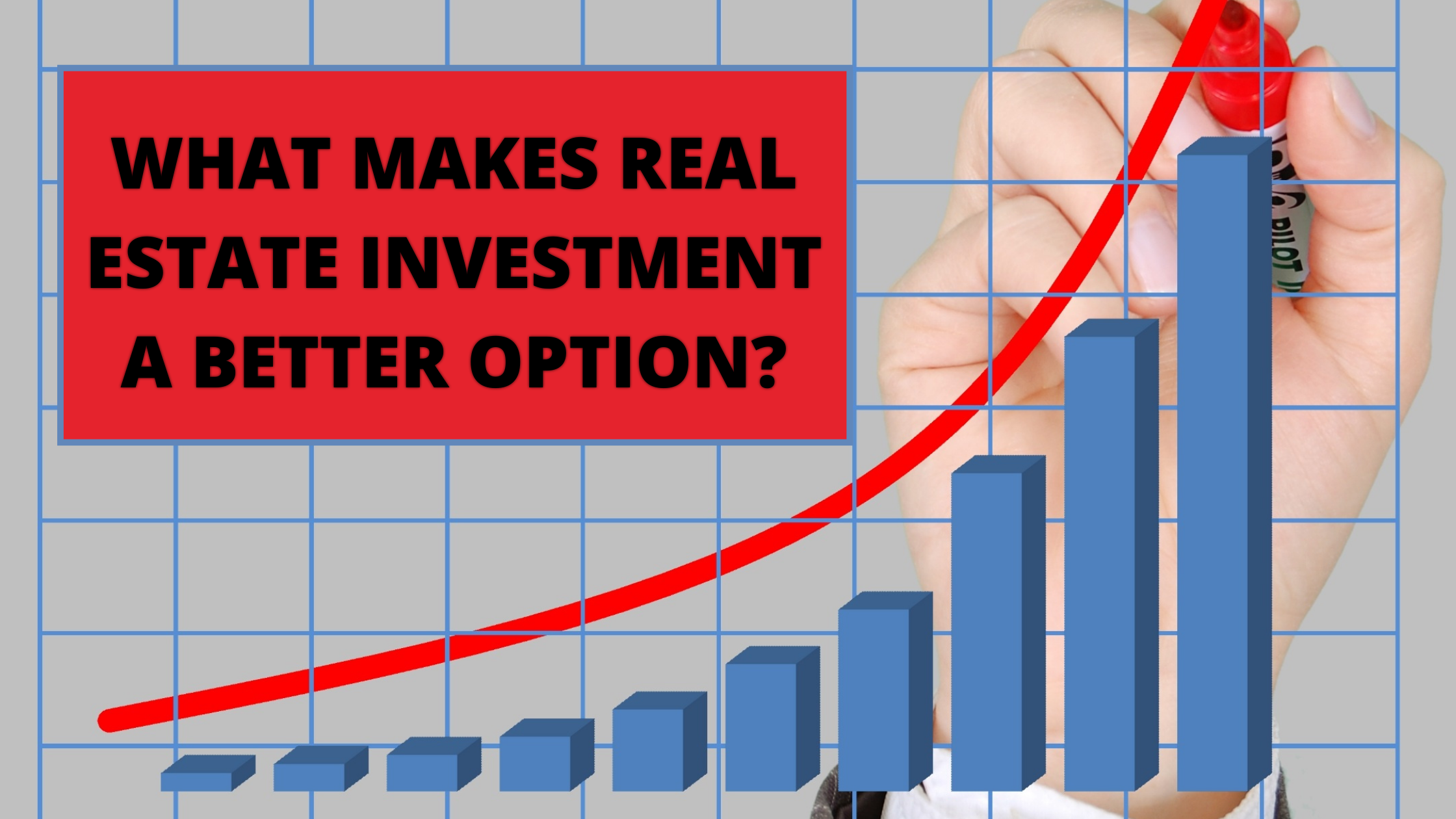 WHAT MAKES REAL ESTATE INVESTMENT A BETTER OPTION?